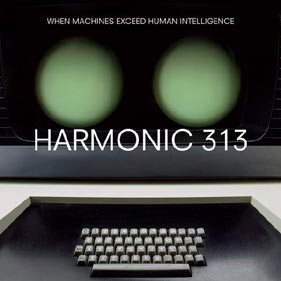 Harmonic 313 «When Machines Exceed Human Intelligence»