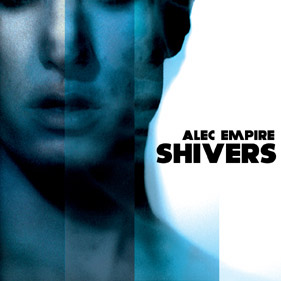Alec Empire «Shivers»